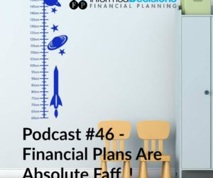 Podcast #46: Why Most Financial Plans Are Absolute Faff!