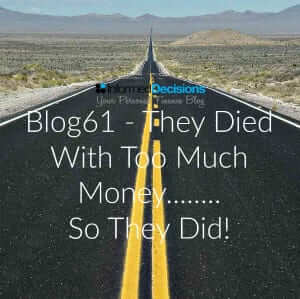 Blog61- They Died With Too Much Money………..So They Did
