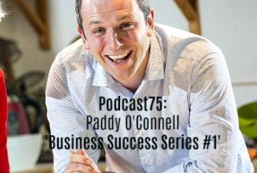 Podcast75: Business Success Series #1 – Paddy O'Connell