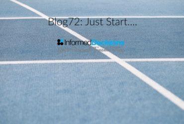 Blog71: Just Start…..Please!