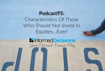 Podcast95: The 3 Characteristics Which Suggest You Should Not Invest In Equities….