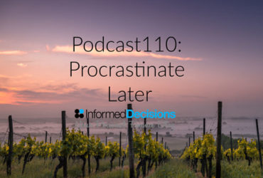 Podcast110: How To Procrastinate Later………