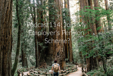 Podcast114: Should I Join My Employers Company Pension Scheme?